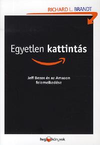 Egyetlen Kattintás Jeff Bezos és az Amazon felemelkedése Richard L. Brandt