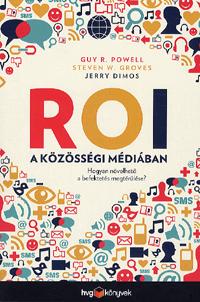ROI a közösségi médiában Powell, Guy R.; Groves, Steven; Dimos, Jerry