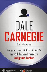 Hogyan szerezzünk barátokat és legyünk hatással másokra a digitális korban Dale Carnegie